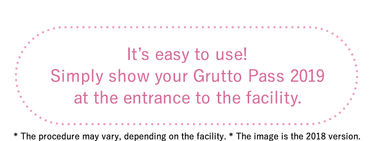 It's easy to use! Simply show your Grutto Pass 2019 at the entrance to the facility.* The procedure may vary, depending on the facility.