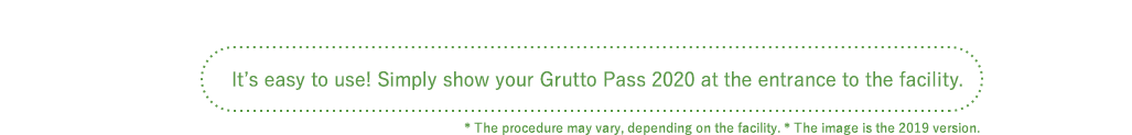 It's easy to use! Simply show your Grutto Pass 2020 at the entrance to the facility.* The procedure may vary, depending on the facility.