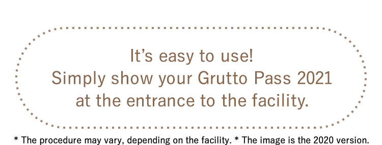 It's easy to use! Simply show your Grutto Pass 2021 at the entrance to the facility.* The procedure may vary, depending on the facility.